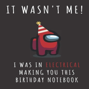 Cuaderno it wasn't me i was in electrical making you this birthday notebook Among Us